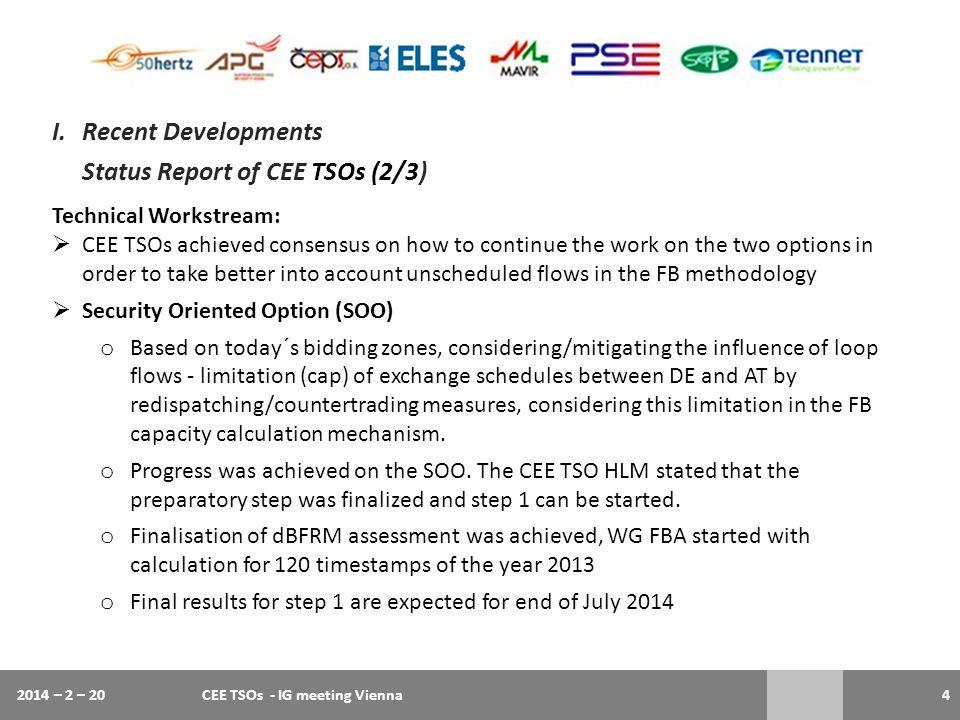 2014 – 2 – 20CEE TSOs - IG meeting Vienna4 I.Recent Developments Status Report of CEE TSOs (2/3) Technical Workstream:  CEE TSOs achieved consensus o