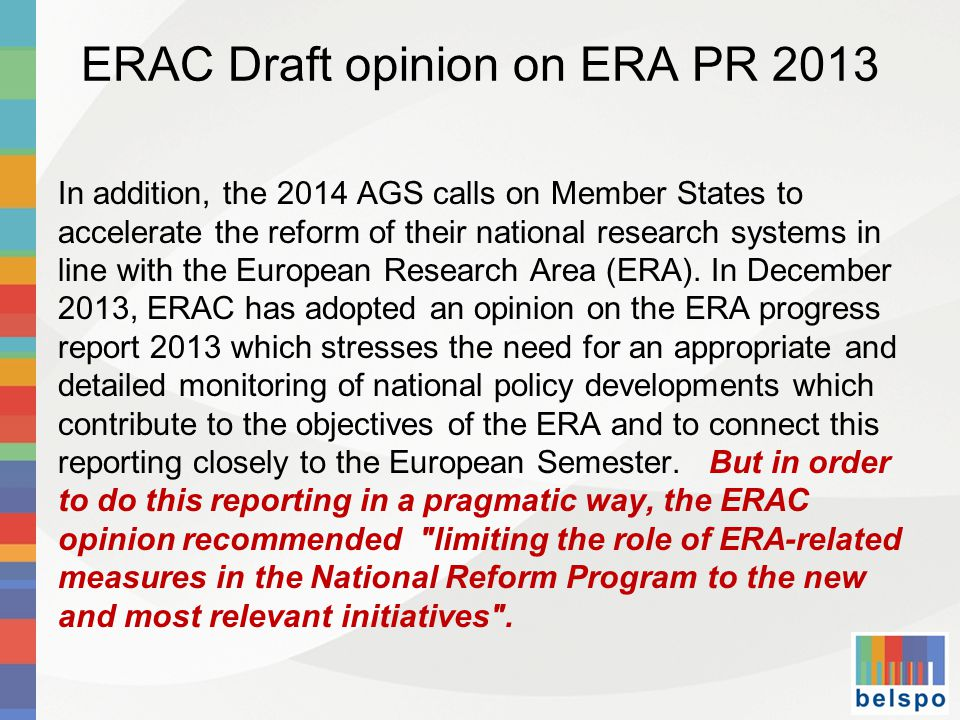 ERAC Draft opinion on ERA PR 2013 In addition, the 2014 AGS calls on Member States to accelerate the reform of their national research systems in line with the European Research Area (ERA).