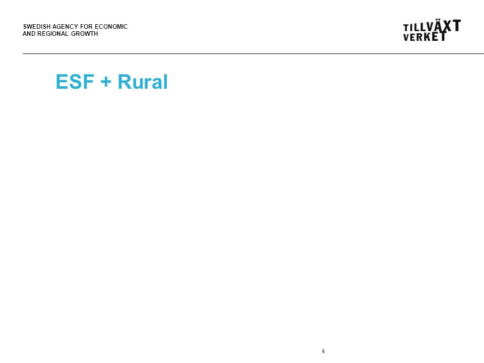 SWEDISH AGENCY FOR ECONOMIC AND REGIONAL GROWTH ESF + Rural 6