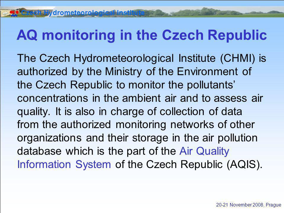 Czech Hydrometeorological Institute 20-21 November 2008, Prague AQ monitoring in the Czech Republic The Czech Hydrometeorological Institute (CHMI) is