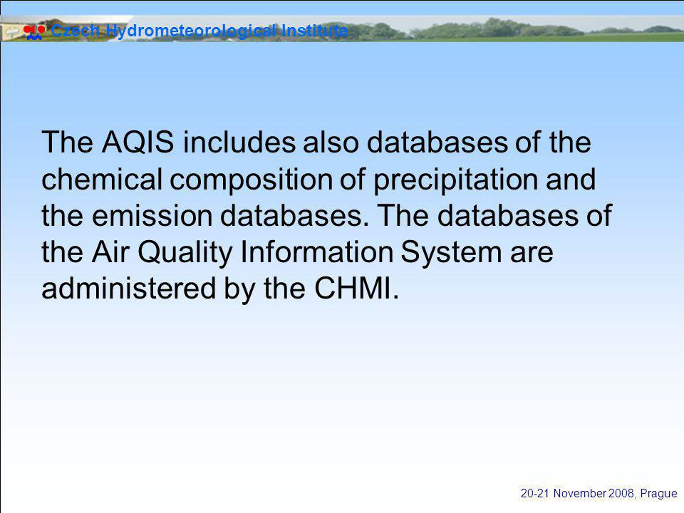 Czech Hydrometeorological Institute 20-21 November 2008, Prague The AQIS includes also databases of the chemical composition of precipitation and the emission databases.