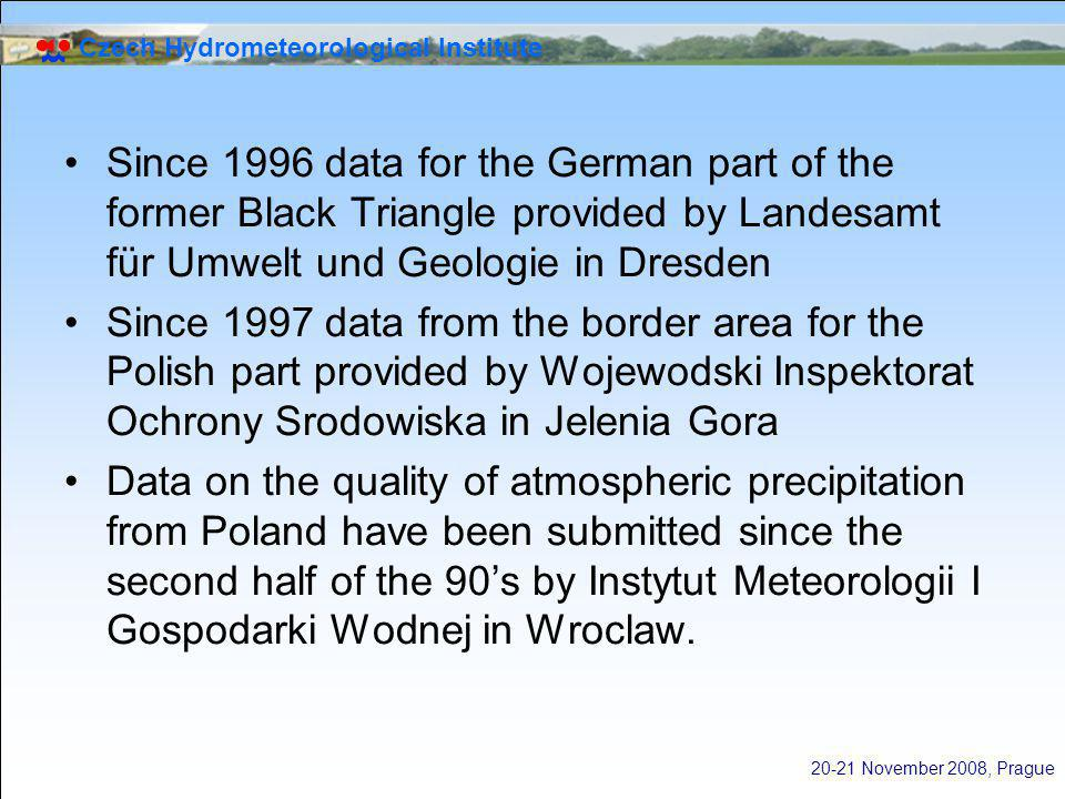 Czech Hydrometeorological Institute 20-21 November 2008, Prague Since 1996 data for the German part of the former Black Triangle provided by Landesamt für Umwelt und Geologie in Dresden Since 1997 data from the border area for the Polish part provided by Wojewodski Inspektorat Ochrony Srodowiska in Jelenia Gora Data on the quality of atmospheric precipitation from Poland have been submitted since the second half of the 90's by Instytut Meteorologii I Gospodarki Wodnej in Wroclaw.