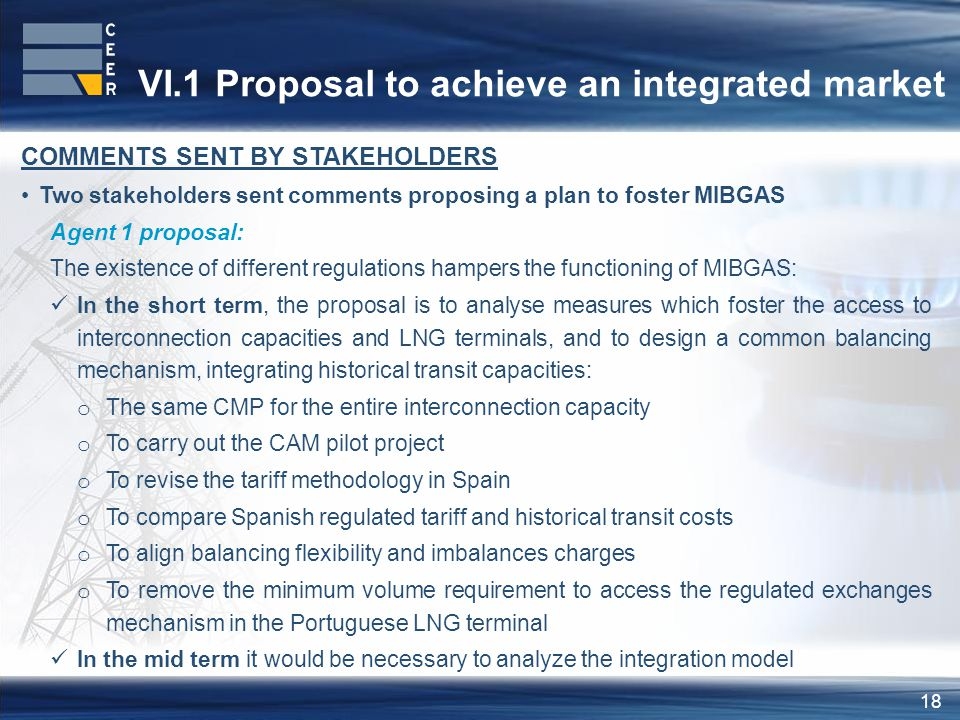 18 VI.1 Proposal to achieve an integrated market COMMENTS SENT BY STAKEHOLDERS Two stakeholders sent comments proposing a plan to foster MIBGAS Agent