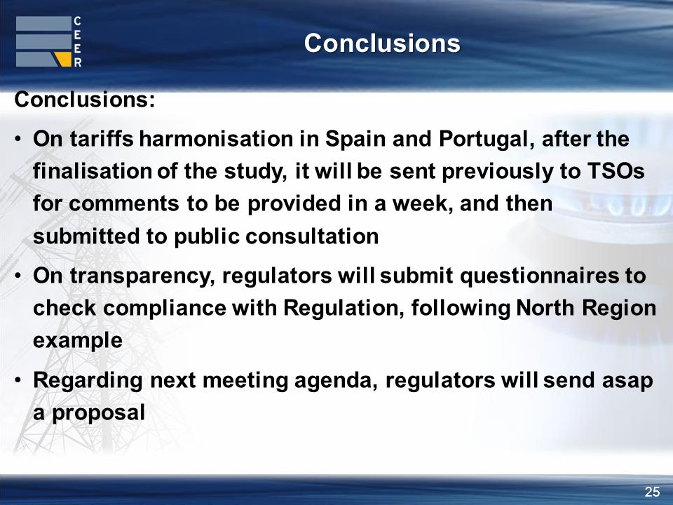 25 Conclusions: On tariffs harmonisation in Spain and Portugal, after the finalisation of the study, it will be sent previously to TSOs for comments t