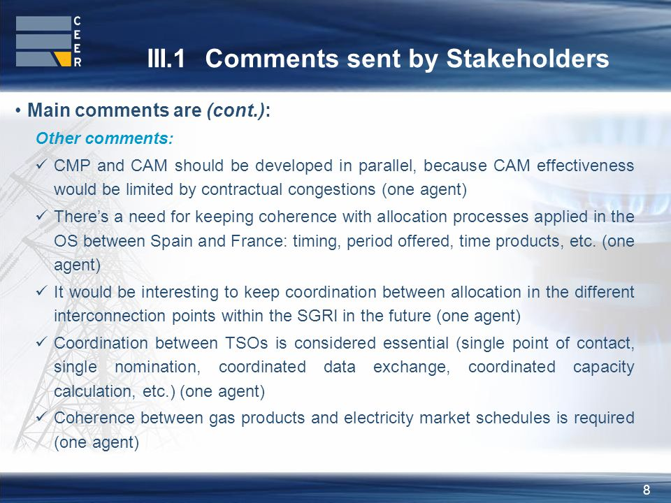 8 III.1 Comments sent by Stakeholders Main comments are (cont.): Other comments: CMP and CAM should be developed in parallel, because CAM effectivenes