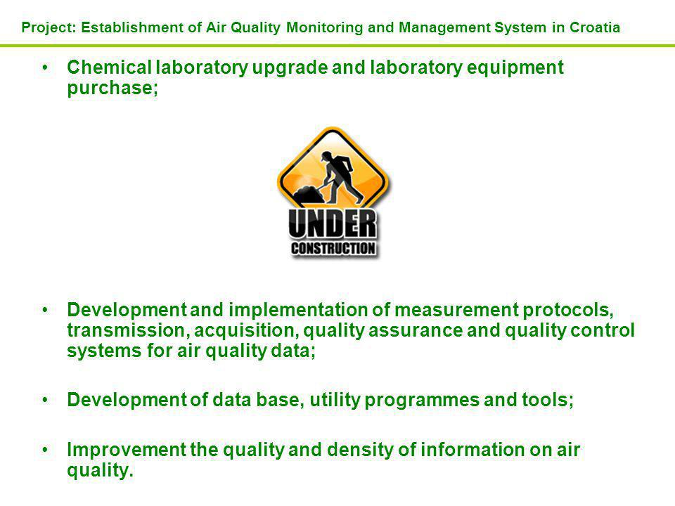 Chemical laboratory upgrade and laboratory equipment purchase; Development and implementation of measurement protocols, transmission, acquisition, quality assurance and quality control systems for air quality data; Development of data base, utility programmes and tools; Improvement the quality and density of information on air quality.