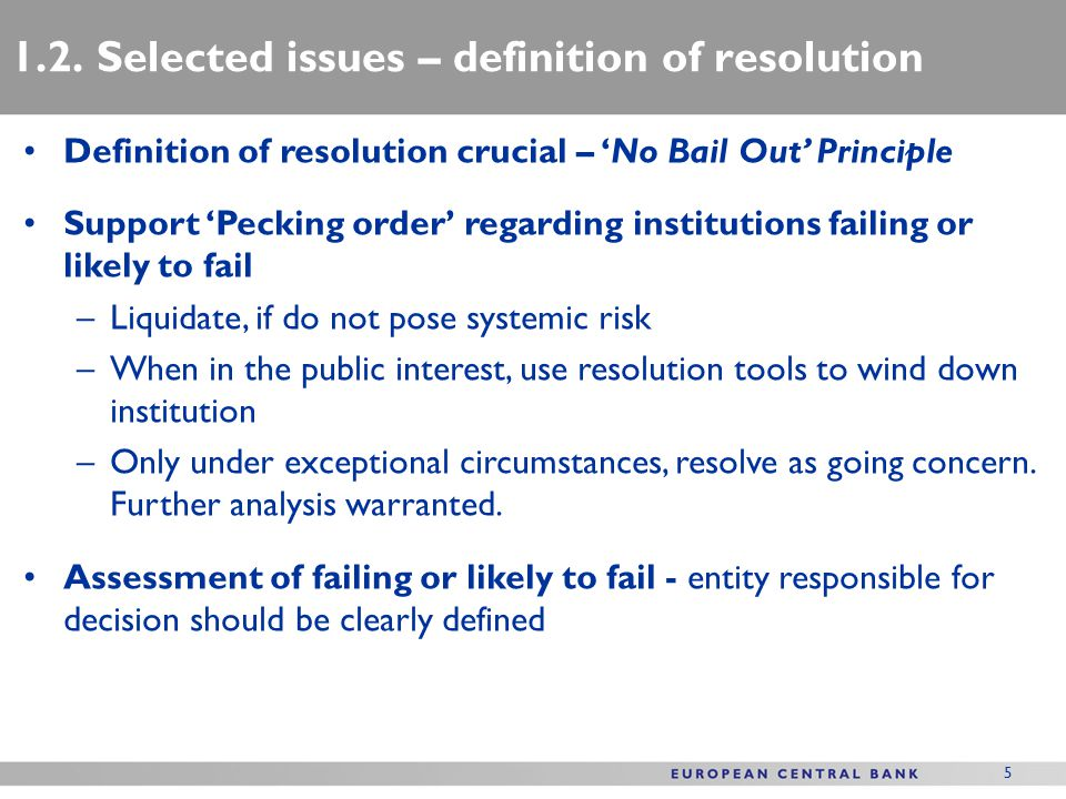 5 1.2. Selected issues – definition of resolution Definition of resolution crucial – 'No Bail Out' Principle Support 'Pecking order' regarding institu