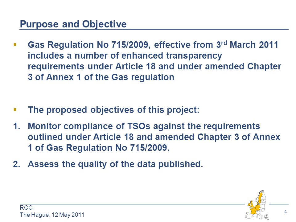 5 RCC The Hague, 12 May 2011 Steps Project plan was discussed at February RCC and sent to stakeholders for comments Agree project plan and establish project team Agree interpretation of the transparency requirements under Gas Regulation (as part of this initial stage stakeholders such as EFET will be consulted) Agree information/ compliance template Request TSOs to populate information template Assess/ clarify populated template Publish completed template, invite stakeholder comment Publish compliance assessment