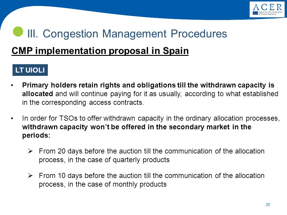 28 III. Congestion Management Procedures LT UIOLI Primary holders retain rights and obligations till the withdrawn capacity is allocated and will cont