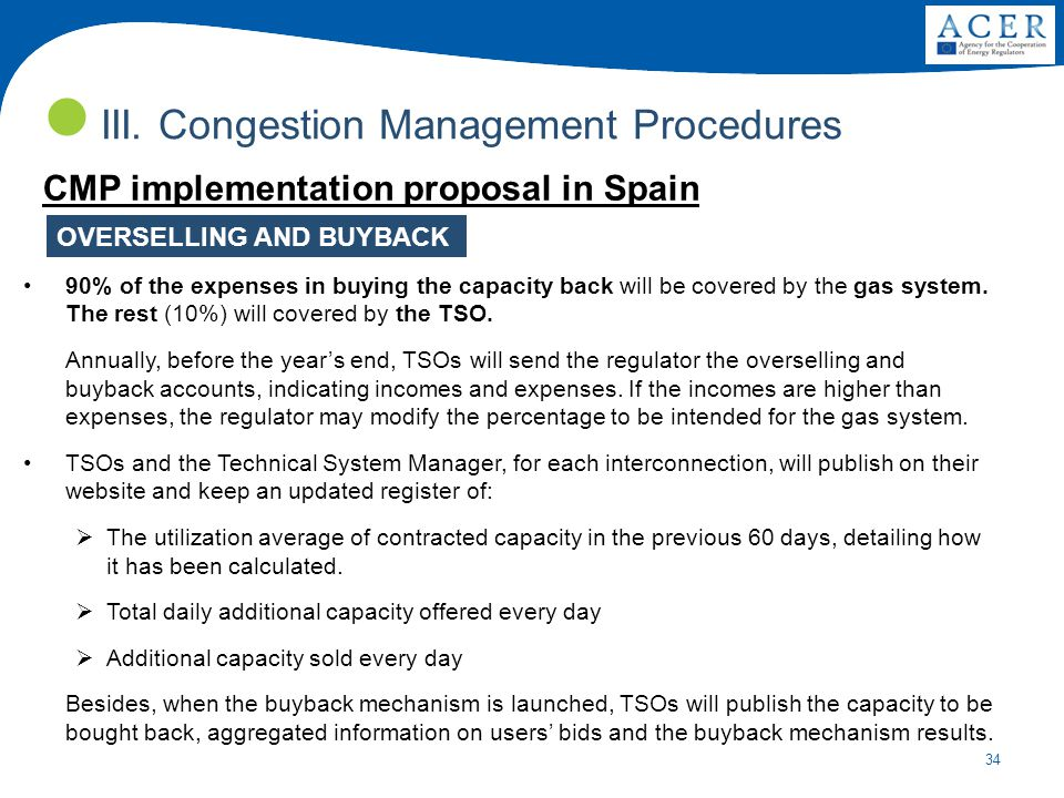 34 III. Congestion Management Procedures OVERSELLING AND BUYBACK 90% of the expenses in buying the capacity back will be covered by the gas system. Th