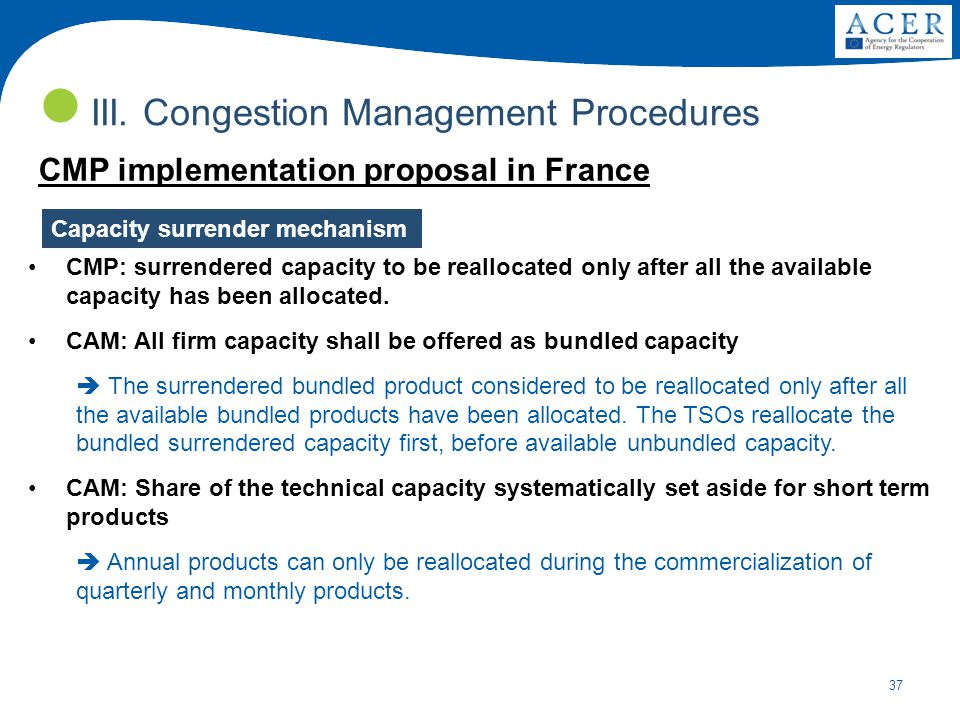 37 III. Congestion Management Procedures CMP implementation proposal in France CMP: surrendered capacity to be reallocated only after all the availabl