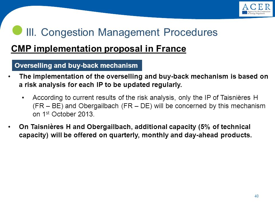 40 III. Congestion Management Procedures CMP implementation proposal in France The implementation of the overselling and buy-back mechanism is based o