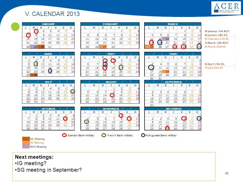 46 Next meetings: IG meeting SG meeting in September V. CALENDAR 2013