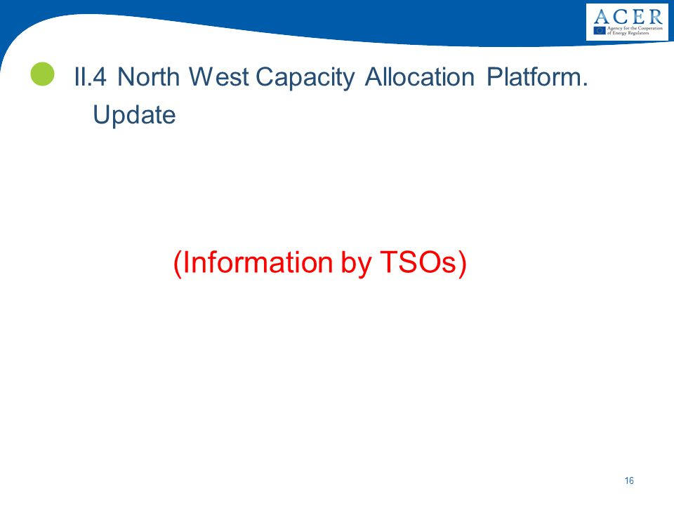 16 II.4 North West Capacity Allocation Platform. Update (Information by TSOs)