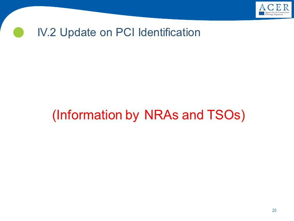 20 IV.2 Update on PCI Identification (Information by NRAs and TSOs)