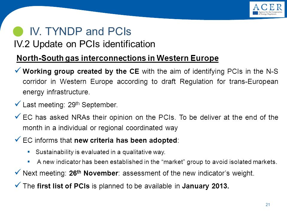 21 Working group created by the CE with the aim of identifying PCIs in the N-S corridor in Western Europe according to draft Regulation for trans-European energy infrastructure.