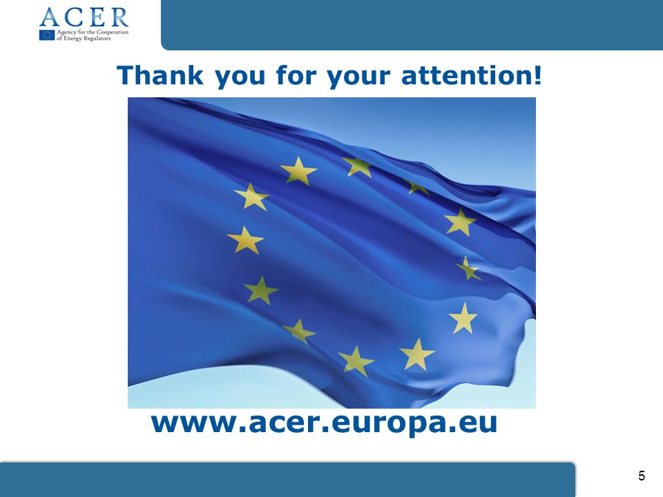 5 Thank you for your attention Thank you for your attention! www.acer.europa.eu