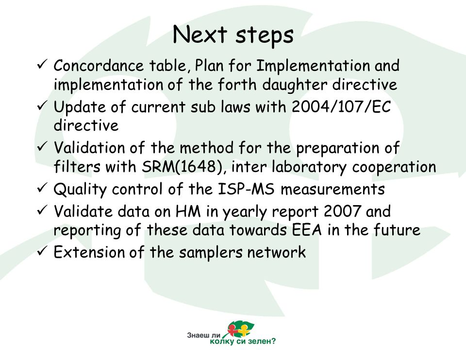 Next steps Concordance table, Plan for Implementation and implementation of the forth daughter directive Update of current sub laws with 2004/107/EC d