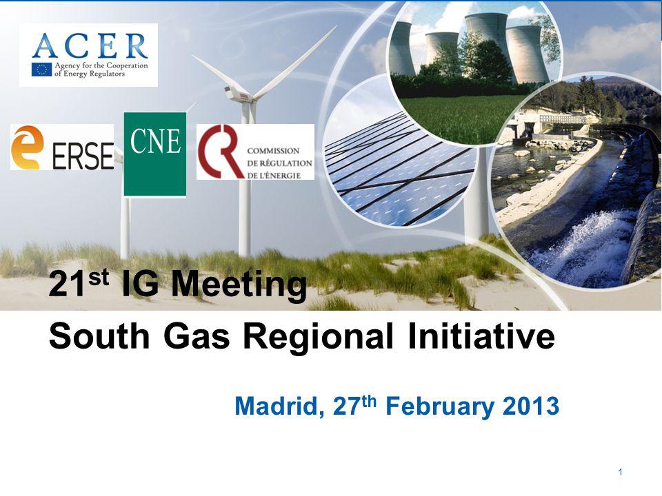 1 Madrid, 27 th February 2013 21 st IG Meeting South Gas Regional Initiative