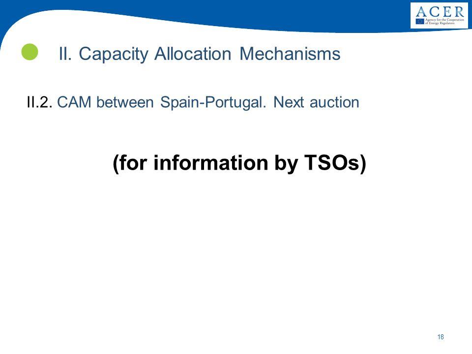 18 II.Capacity Allocation Mechanisms II.2. CAM between Spain-Portugal.