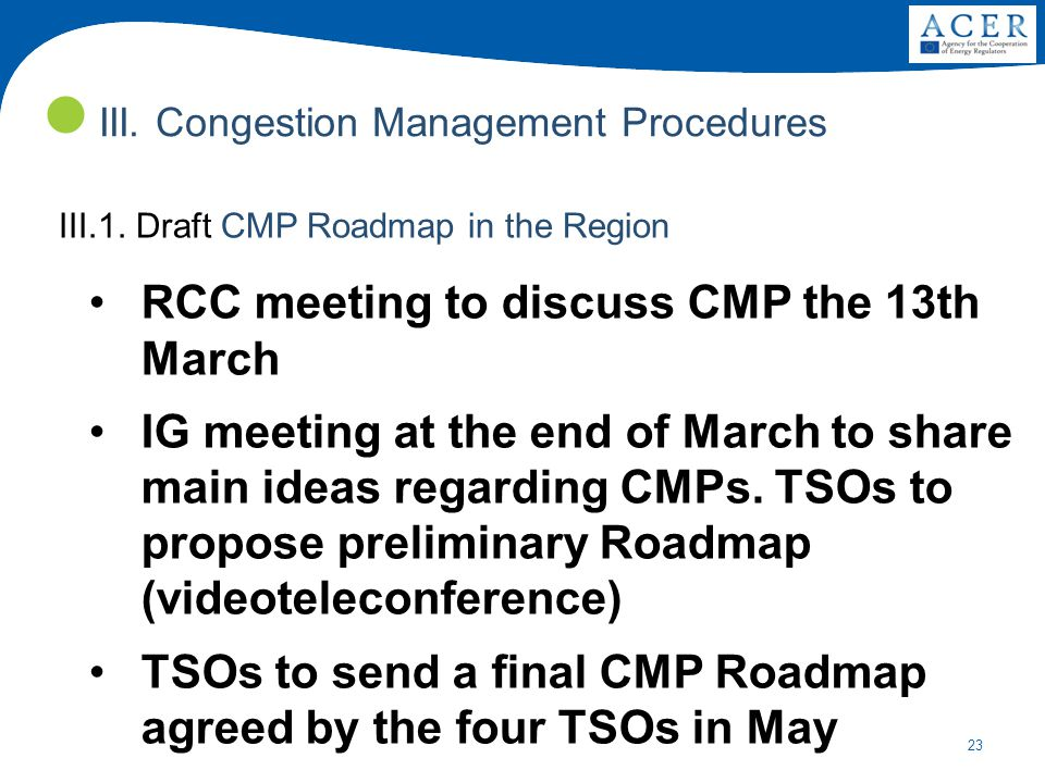 23 III. Congestion Management Procedures III.1. Draft CMP Roadmap in the Region RCC meeting to discuss CMP the 13th March IG meeting at the end of Mar