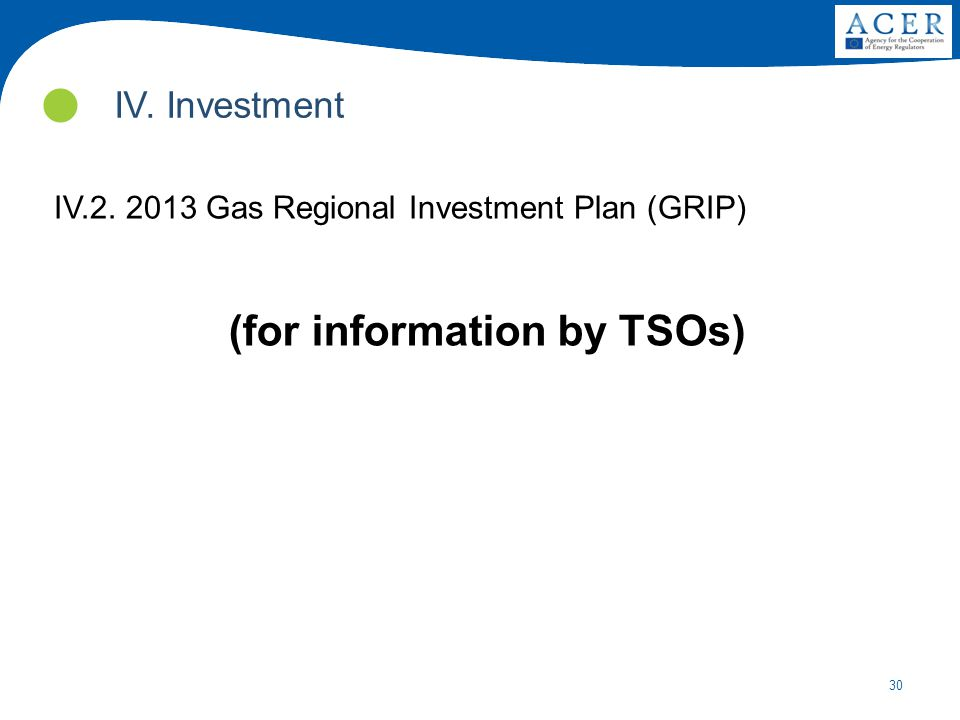 30 IV. Investment IV.2. 2013 Gas Regional Investment Plan (GRIP) (for information by TSOs)