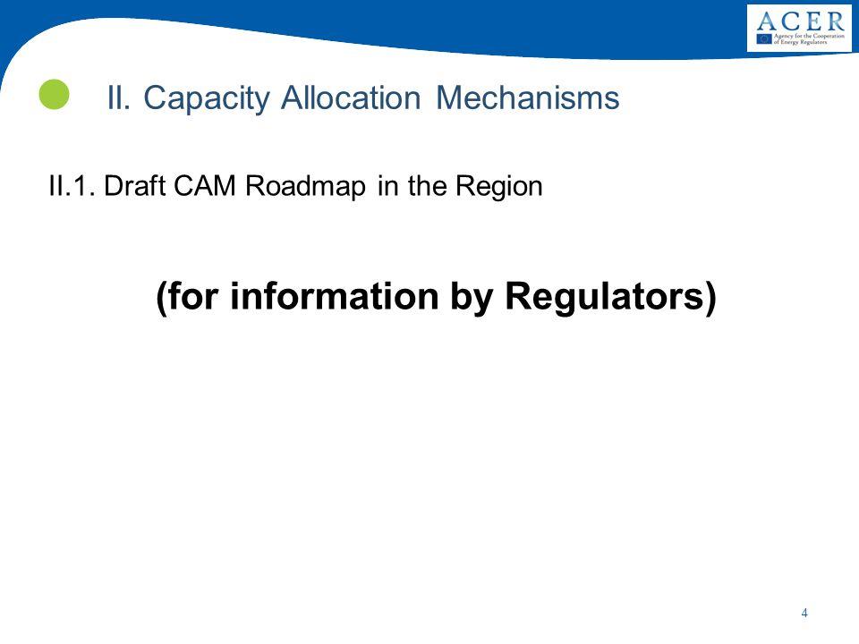 4 II. Capacity Allocation Mechanisms II.1. Draft CAM Roadmap in the Region (for information by Regulators)