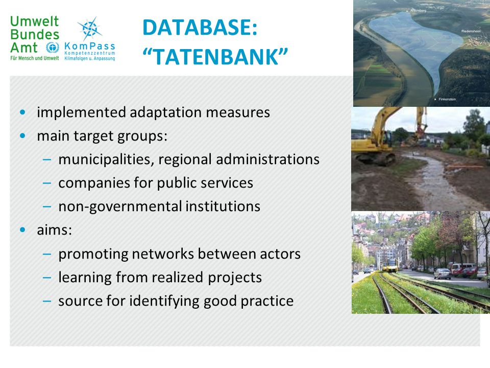 "DATABASE: ""TATENBANK"" implemented adaptation measures main target groups: –municipalities, regional administrations –companies for public services –no"