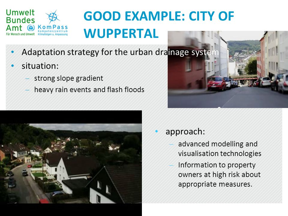 GOOD EXAMPLE: CITY OF WUPPERTAL Adaptation strategy for the urban drainage system situation:  strong slope gradient  heavy rain events and flash flo