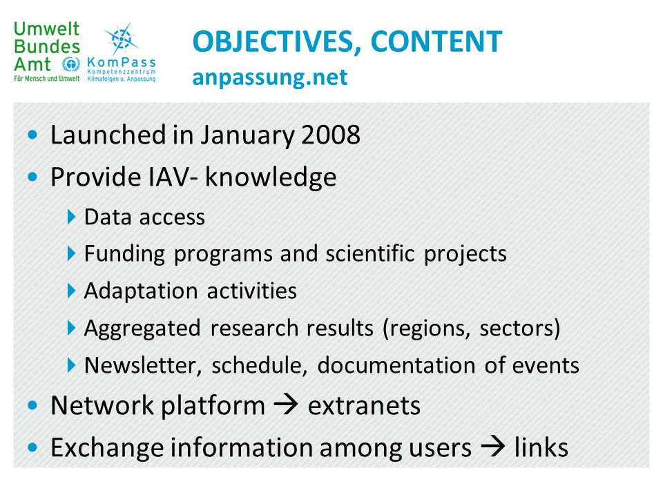 OBJECTIVES, CONTENT anpassung.net Launched in January 2008 Provide IAV- knowledge  Data access  Funding programs and scientific projects  Adaptatio