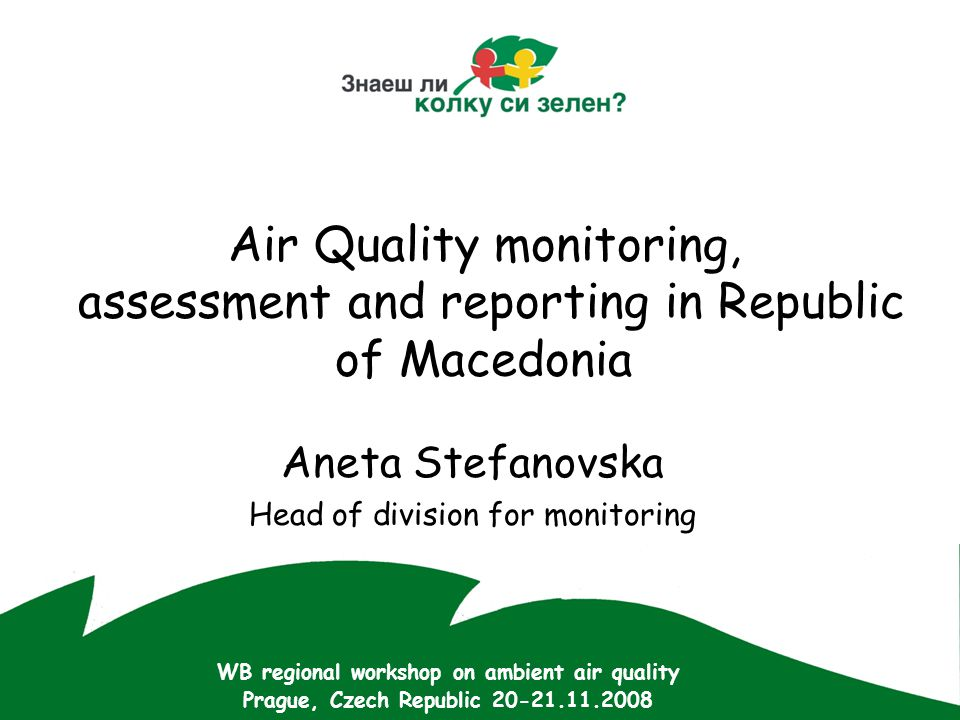 Air Quality monitoring, assessment and reporting in Republic of Macedonia Aneta Stefanovska Head of division for monitoring WB regional workshop on am