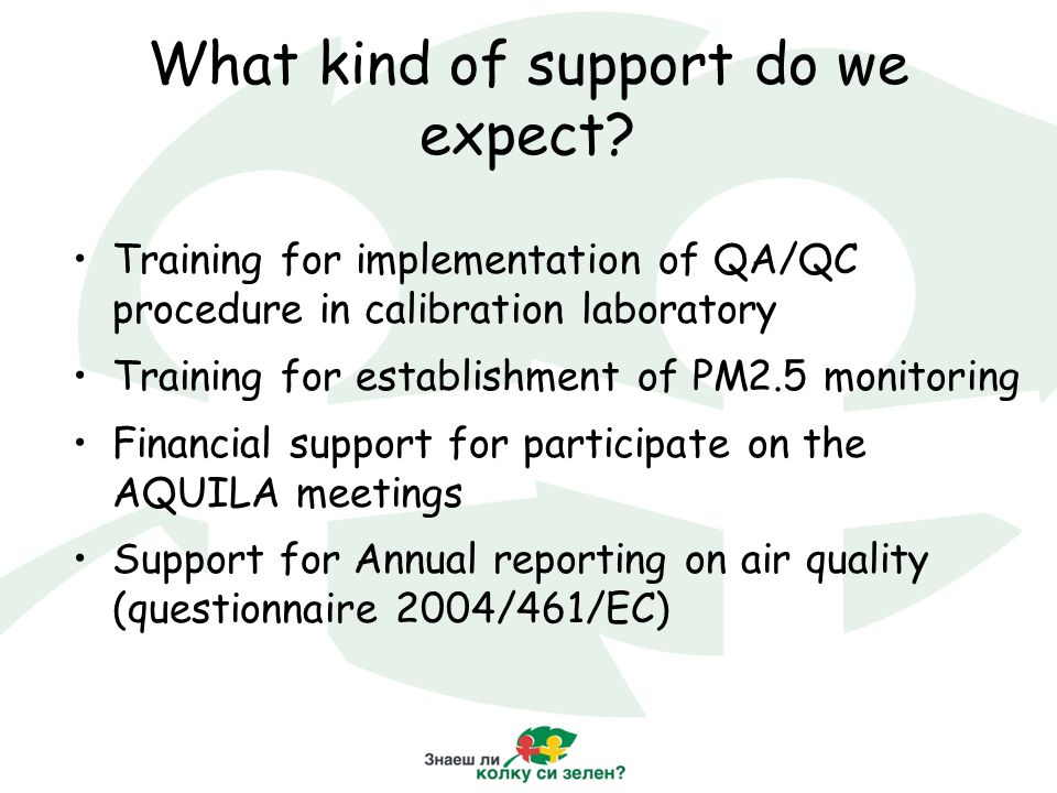 What kind of support do we expect? Training for implementation of QA/QC procedure in calibration laboratory Training for establishment of PM2.5 monito