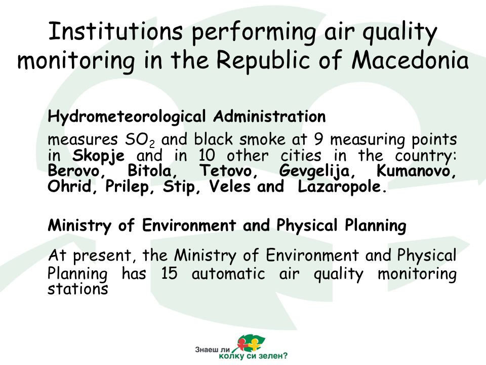 Institutions performing air quality monitoring in the Republic of Macedonia Hydrometeorological Administration measures SO 2 and black smoke at 9 meas