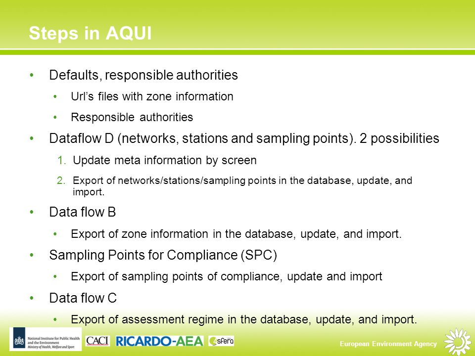 European Environment Agency Steps in AQUI Defaults, responsible authorities Url's files with zone information Responsible authorities Dataflow D (networks, stations and sampling points).