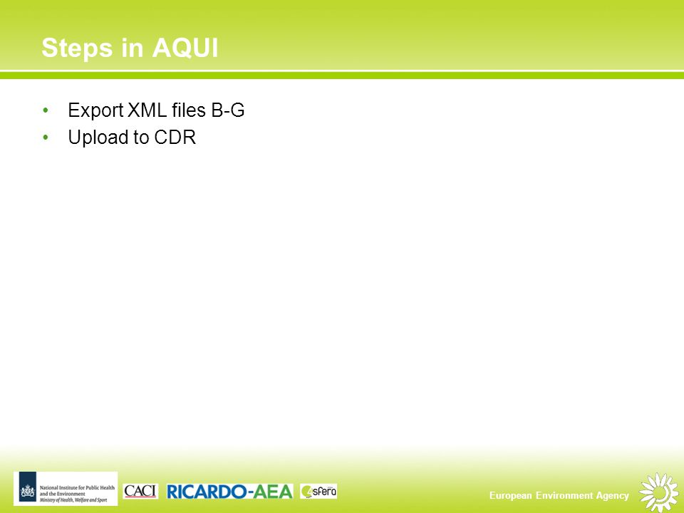 European Environment Agency Steps in AQUI Export XML files B-G Upload to CDR