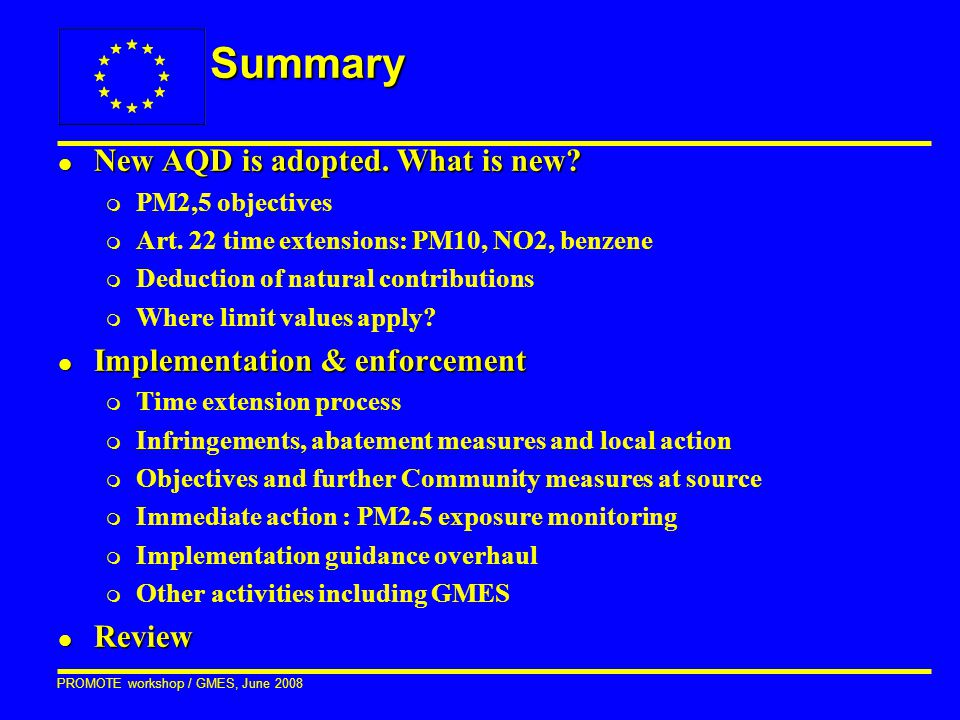PROMOTE workshop / GMES, June 2008 Summary l New AQD is adopted.