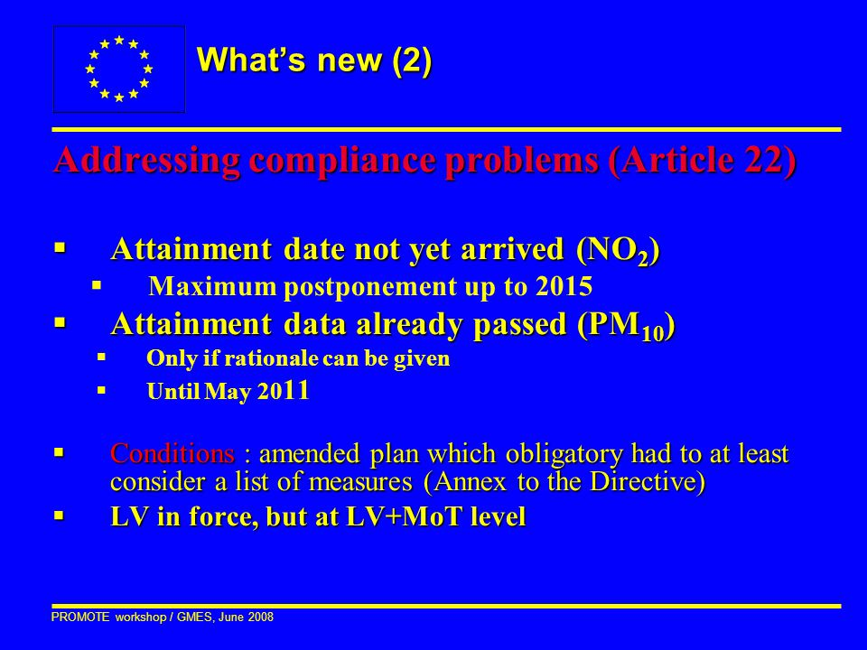 PROMOTE workshop / GMES, June 2008 What's new (2) Addressing compliance problems (Article 22)  Attainment date not yet arrived (NO 2 )  Maximum post
