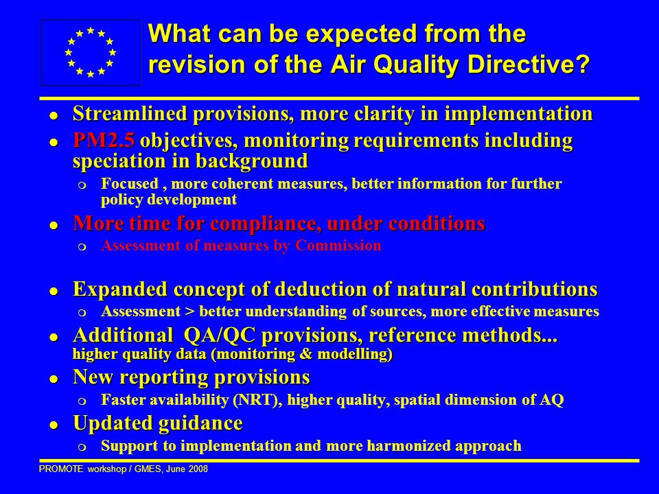 PROMOTE workshop / GMES, June 2008 What can be expected from the revision of the Air Quality Directive? l Streamlined provisions, more clarity in impl