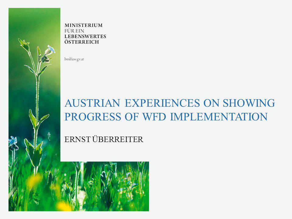 AUSTRIAN EXPERIENCES ON SHOWING PROGRESS OF WFD IMPLEMENTATION ERNST ÜBERREITER