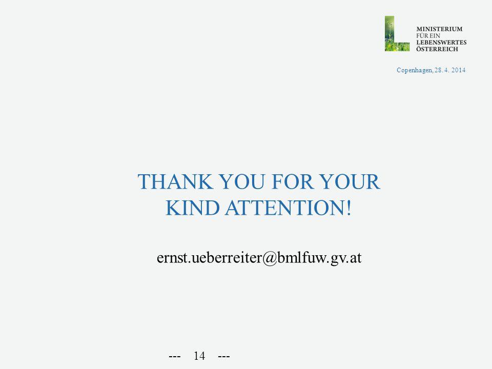 THANK YOU FOR YOUR KIND ATTENTION! ernst.ueberreiter@bmlfuw.gv.at --- 14 --- Copenhagen, 28. 4. 2014