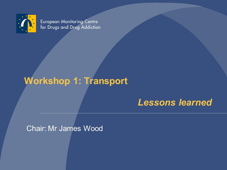 Workshop 1: Transport Lessons learned Chair: Mr James Wood