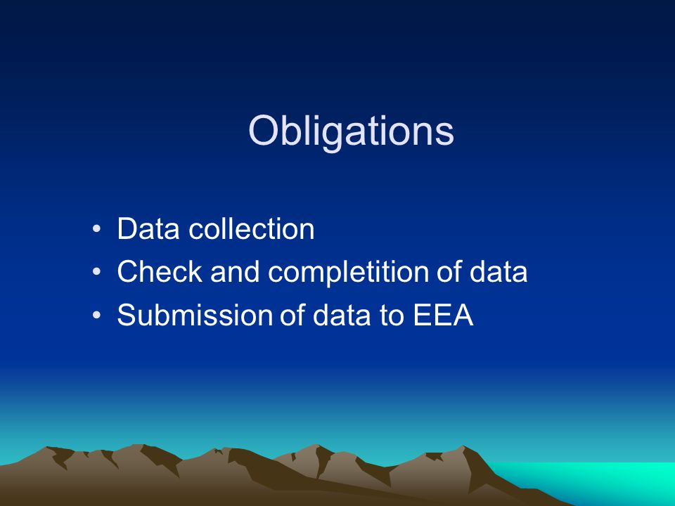 Obligations Data collection Check and completition of data Submission of data to EEA