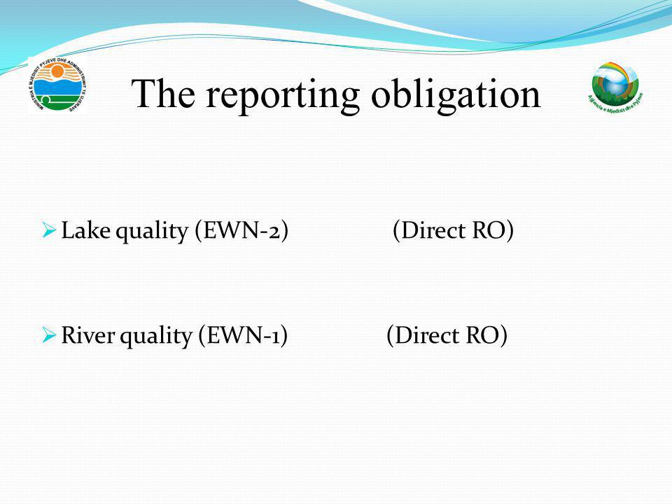 The reporting obligation  Lake quality (EWN-2) (Direct RO)  River quality (EWN-1) (Direct RO)