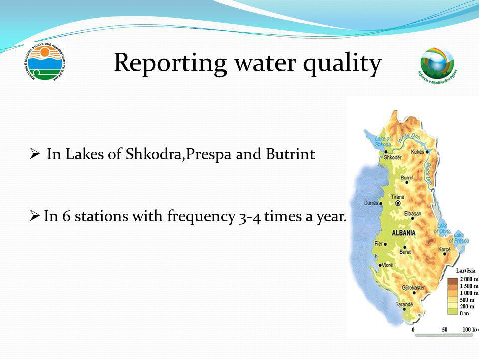  In Lakes of Shkodra,Prespa and Butrint  In 6 stations with frequency 3-4 times a year. Reporting water quality