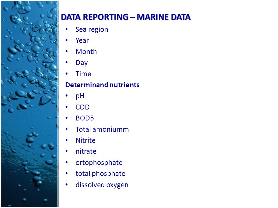 DATA REPORTING – MARINE DATA Sea region Year Month Day Time Determinand nutrients pH COD BOD5 Total amoniumm Nitrite nitrate ortophosphate total phosphate dissolved oxygen