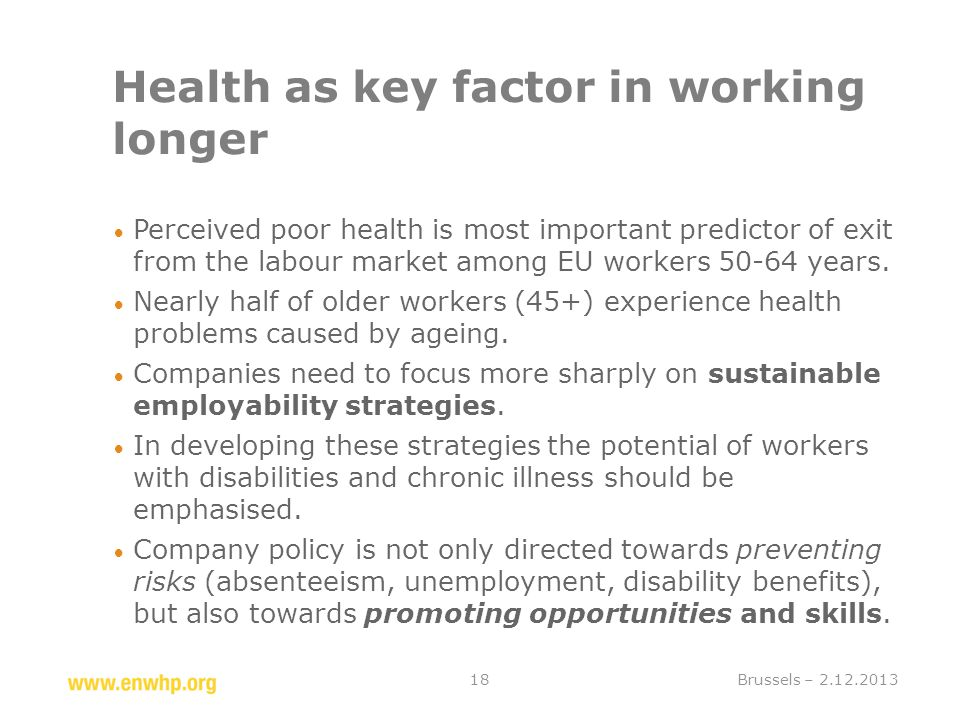 Health as key factor in working longer  Perceived poor health is most important predictor of exit from the labour market among EU workers 50-64 years.