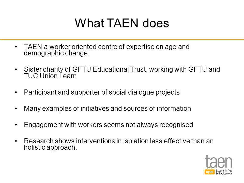 Support from TAEN AARP Best Employers for Workers over 50 (international) Award Supporting social dialogue Training in age management Consultancy Knowledge/information Research Projects Membership,