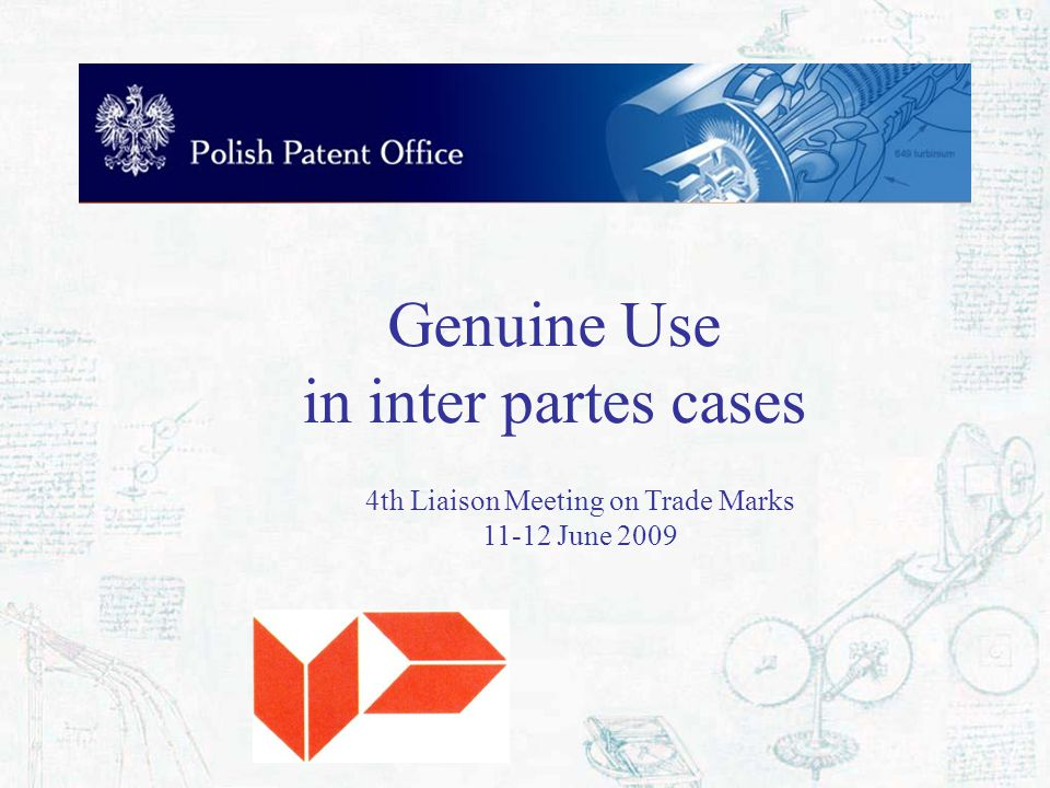 Genuine Use in inter partes cases 4th Liaison Meeting on Trade Marks 11-12 June 2009