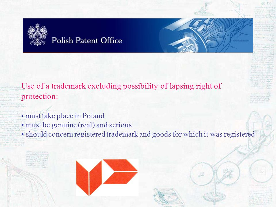 Use of a trademark excluding possibility of lapsing right of protection: must take place in Poland must be genuine (real) and serious should concern r