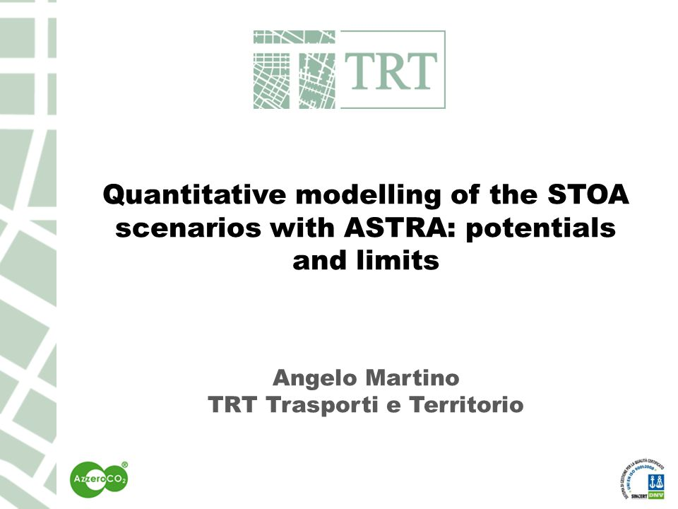Quantitative modelling of the STOA scenarios with ASTRA: potentials and limits Angelo Martino TRT Trasporti e Territorio